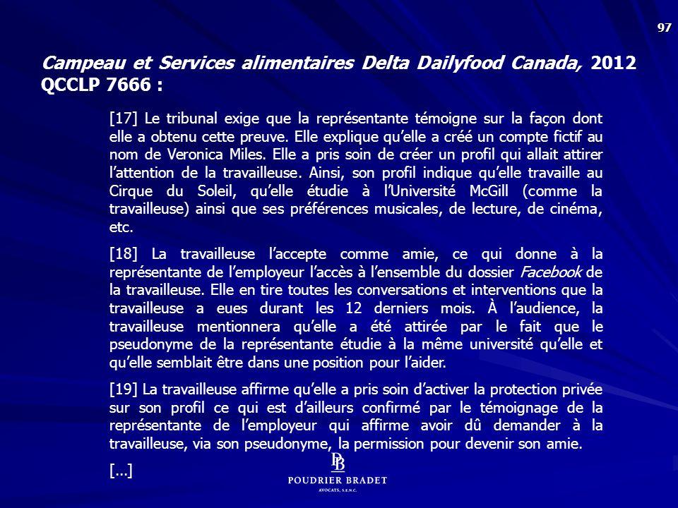 [51] Selon le tribunal, les moyens utilisés par l'employeur afin d'obtenir la preuve Facebook ne sont pas de nature à porter atteinte « le moins possible » aux droits et libertés individuelles de la travailleuse. En effet, l'usage de subterfuges et de mensonges afin de devenir « l'ami » de la travailleuse dans le seul but d'accéder aux informations nécessaires à sa preuve ne constitue pas une atteinte minime. Ces moyens constituent en effet une atteinte grossière aux libertés garanties par la Charte québécoise. Ils produisent aussi des effets disproportionnés par rapport à l'objectif visé.